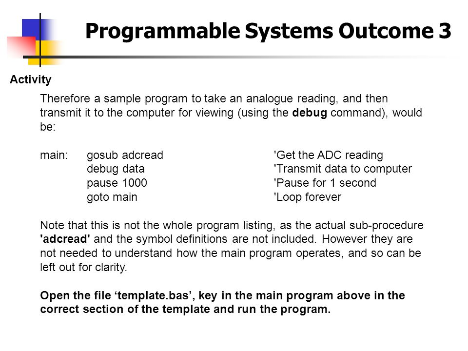 Programmable Systems Outcome 3 Activity Therefore a sample program to take an analogue reading, and then transmit it to the computer for viewing (usin