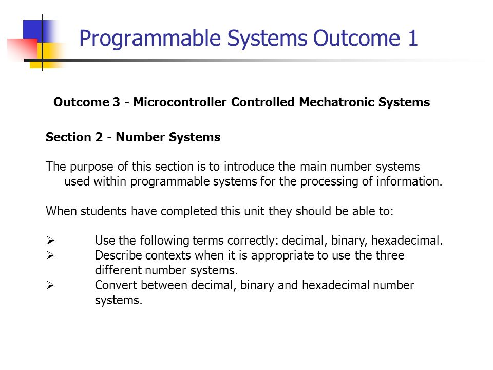 Programmable Systems Outcome 1 Section 2 - Number Systems The purpose of this section is to introduce the main number systems used within programmable