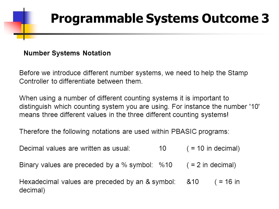 Programmable Systems Outcome 3 Number Systems Notation Before we introduce different number systems, we need to help the Stamp Controller to different