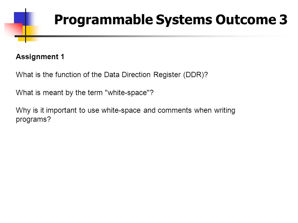 Programmable Systems Outcome 3 Assignment 1 What is the function of the Data Direction Register (DDR)? What is meant by the term