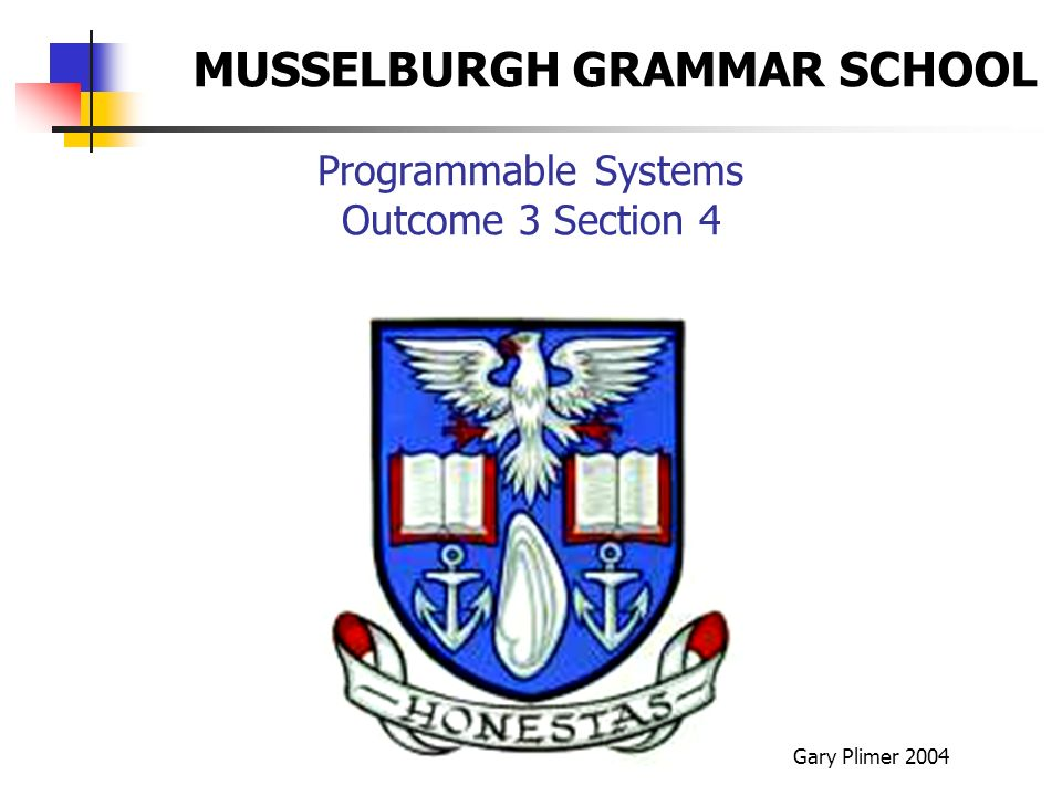 Programmable Systems Outcome 3 Section 4 Gary Plimer 2004 MUSSELBURGH GRAMMAR SCHOOL