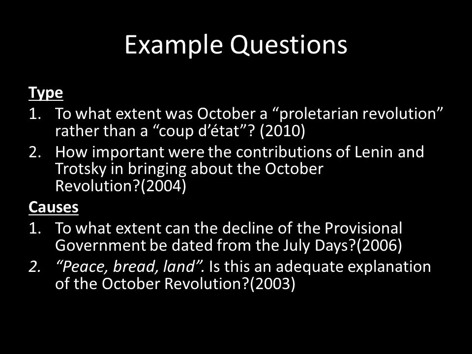 Example Questions Type 1.To what extent was October a proletarian revolution rather than a coup détat? (2010) 2.How important were the contributions o