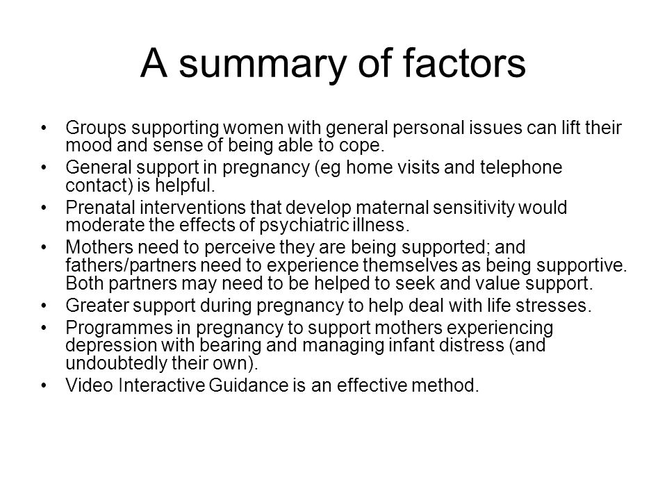A summary of factors Groups supporting women with general personal issues can lift their mood and sense of being able to cope. General support in preg