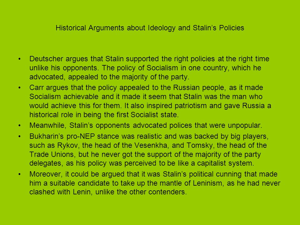 Historical Arguments about Ideology and Stalins Policies Deutscher argues that Stalin supported the right policies at the right time unlike his oppone