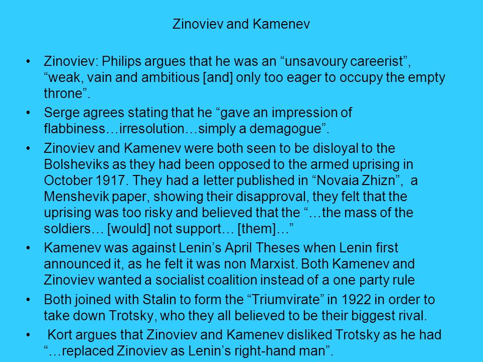 Zinoviev and Kamenev Zinoviev: Philips argues that he was an unsavoury careerist, weak, vain and ambitious [and] only too eager to occupy the empty th