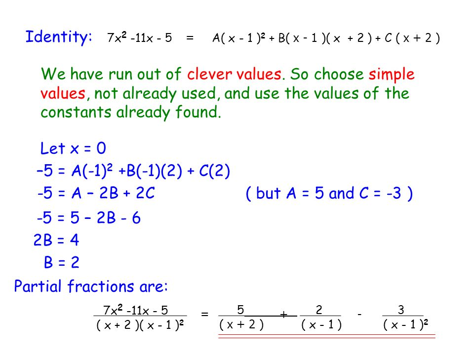 We have run out of clever values. So choose simple values, not already used, and use the values of the constants already found. Let x = 0 –5 = A(-1) 2