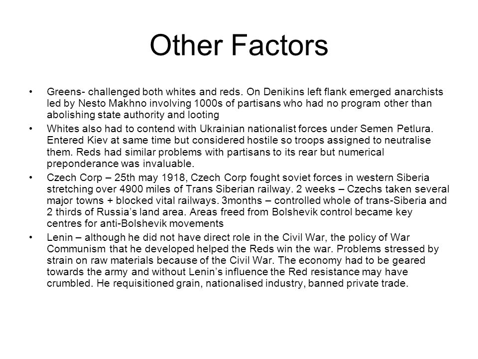 Other Factors Greens- challenged both whites and reds. On Denikins left flank emerged anarchists led by Nesto Makhno involving 1000s of partisans who