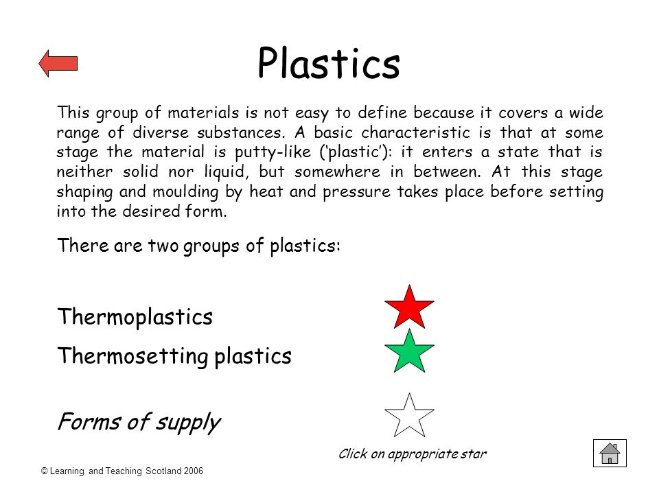 © Learning and Teaching Scotland 2006 Plastics This group of materials is not easy to define because it covers a wide range of diverse substances. A b