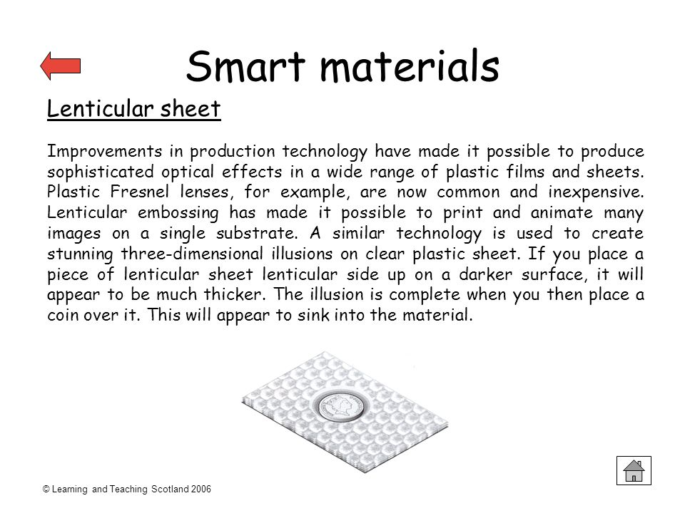 © Learning and Teaching Scotland 2006 Smart materials Lenticular sheet Improvements in production technology have made it possible to produce sophisti