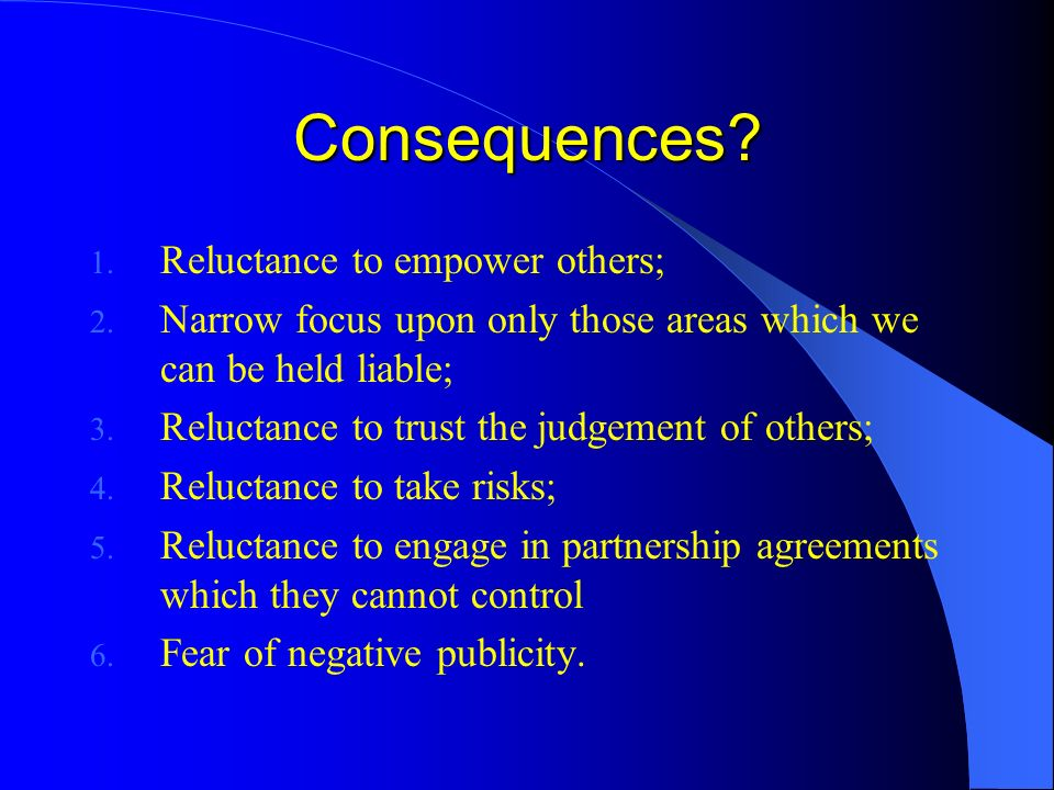 Consequences. 1. Reluctance to empower others; 2.