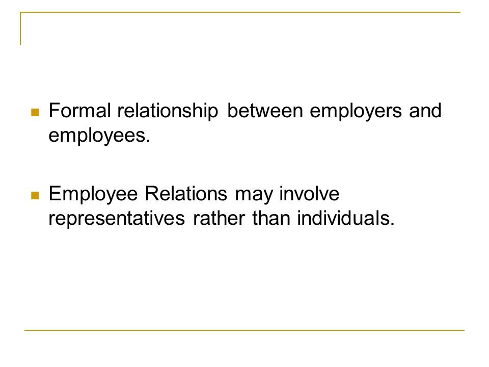 Formal relationship between employers and employees.
