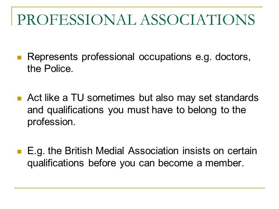 PROFESSIONAL ASSOCIATIONS Represents professional occupations e.g.