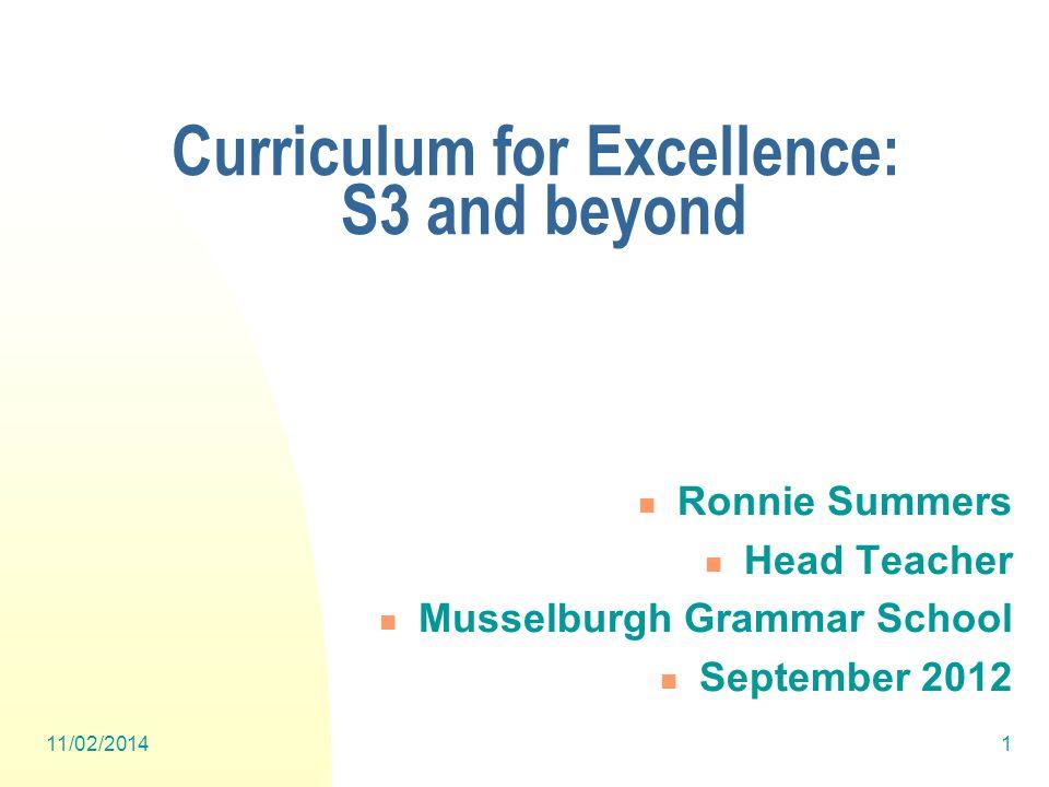 11/02/20141 Ronnie Summers Head Teacher Musselburgh Grammar School September 2012 Curriculum for Excellence: S3 and beyond