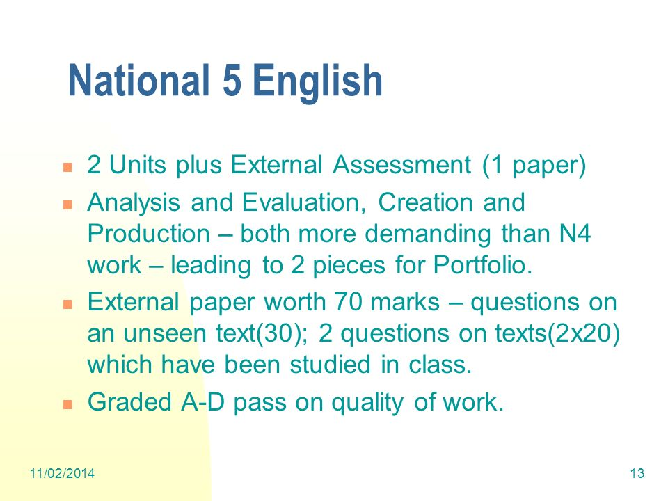 National 5 English 2 Units plus External Assessment (1 paper) Analysis and Evaluation, Creation and Production – both more demanding than N4 work – le