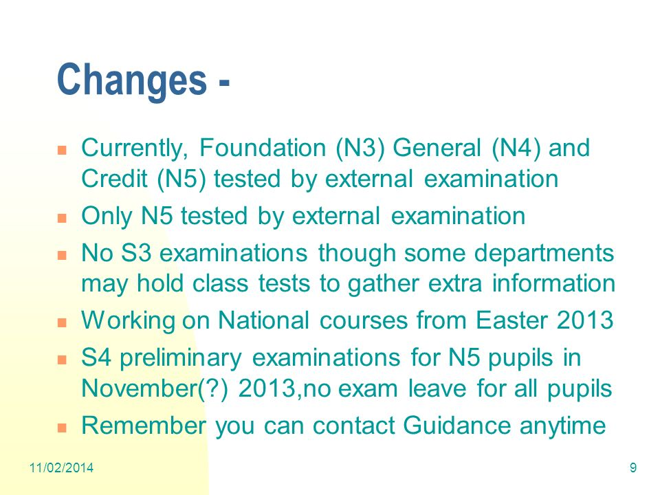 Changes - Currently, Foundation (N3) General (N4) and Credit (N5) tested by external examination Only N5 tested by external examination No S3 examinat