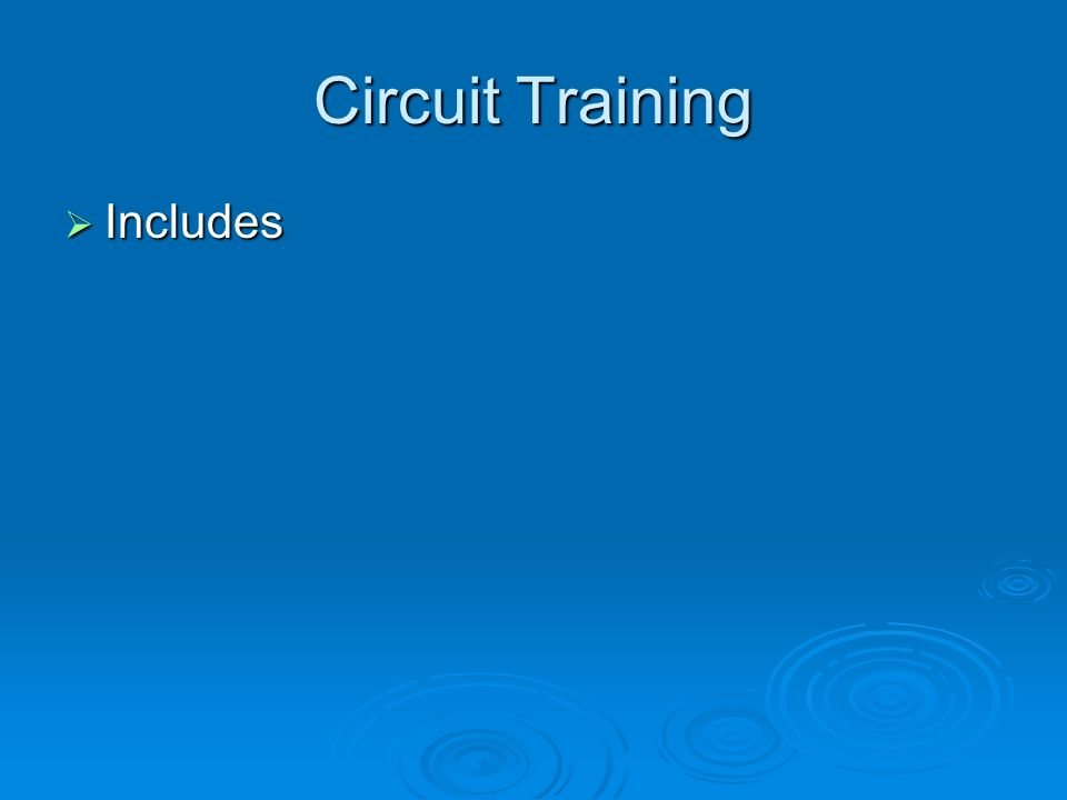Circuit Training Includes Includes