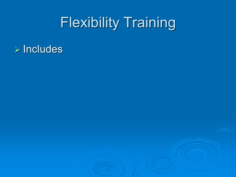 Flexibility Training Includes Includes
