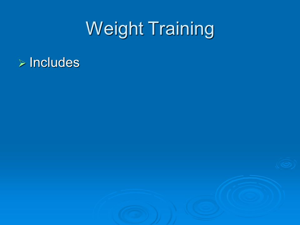 Weight Training Includes Includes