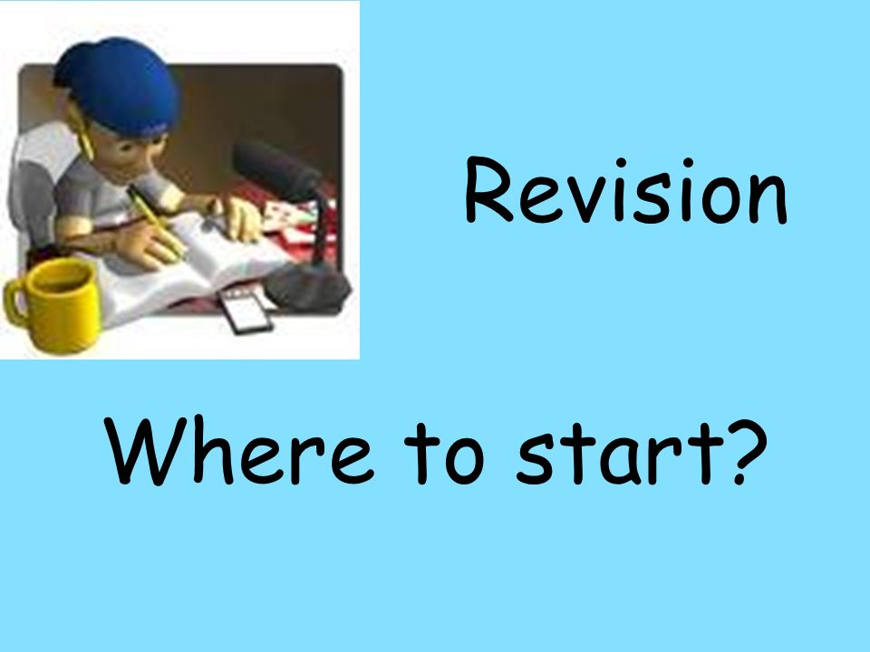 Revision Where to start
