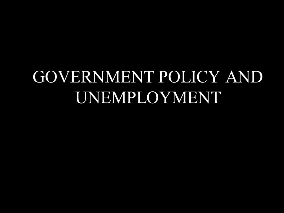 GOVERNMENT POLICY AND UNEMPLOYMENT