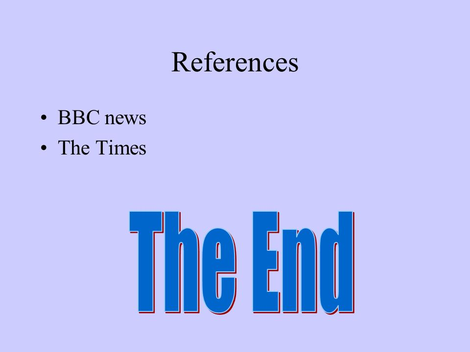 References BBC news The Times