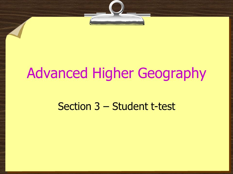 Advanced Higher Geography Section 3 – Student t-test