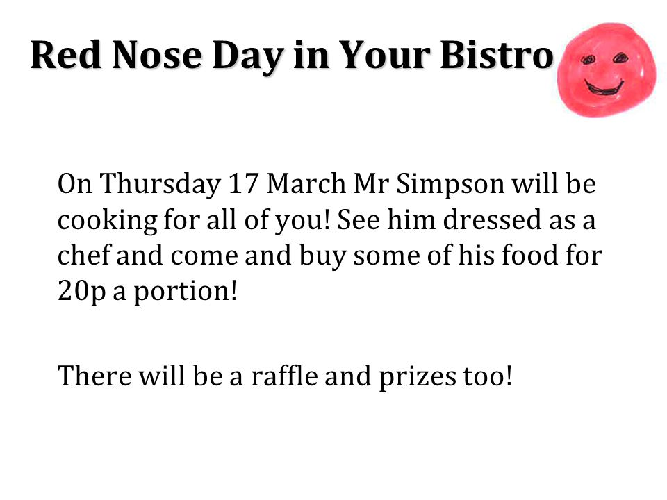 Red Nose Day in Your Bistro On Thursday 17 March Mr Simpson will be cooking for all of you.
