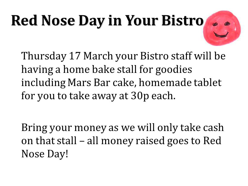 Thursday 17 March your Bistro staff will be having a home bake stall for goodies including Mars Bar cake, homemade tablet for you to take away at 30p each.