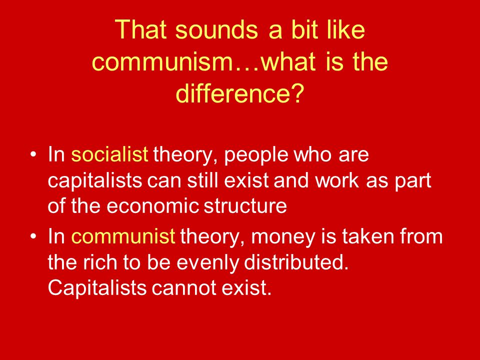 That sounds a bit like communism…what is the difference.
