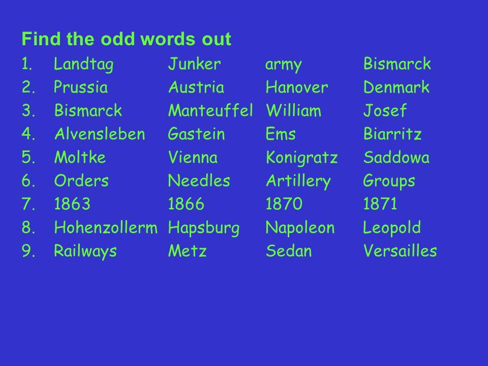 Find the odd words out 1.LandtagJunkerarmyBismarck 2.PrussiaAustriaHanoverDenmark 3.BismarckManteuffelWilliamJosef 4.AlvenslebenGasteinEmsBiarritz 5.M