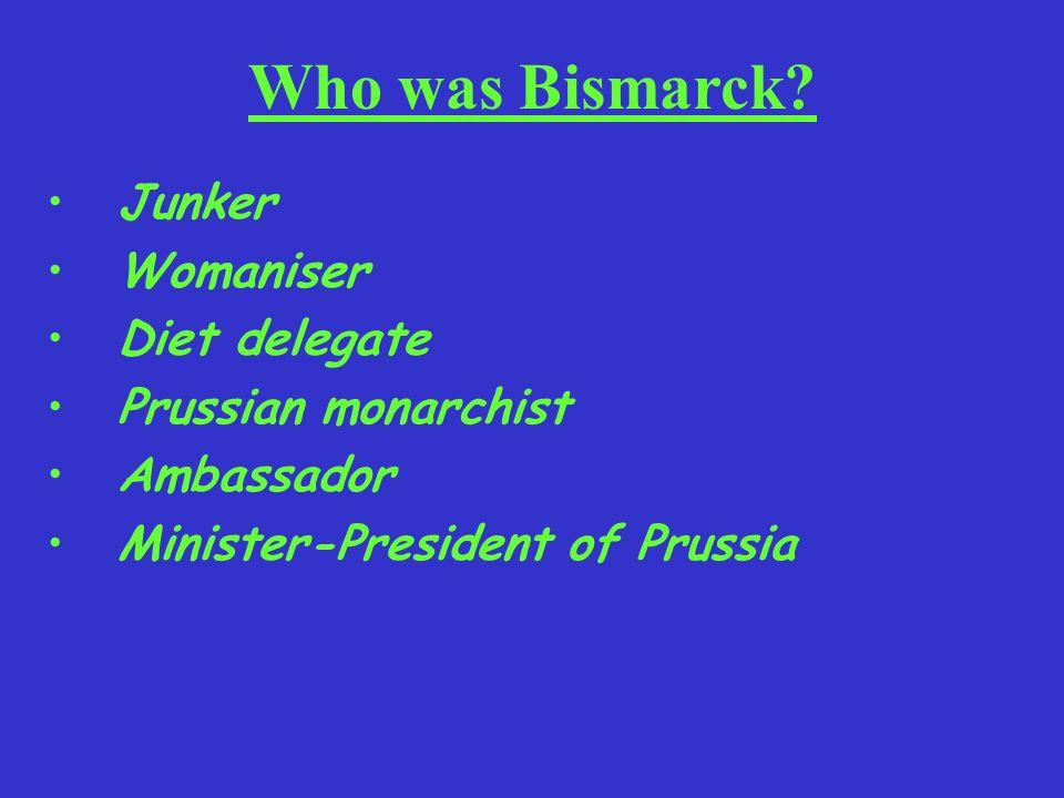 Who was Bismarck? Junker Womaniser Diet delegate Prussian monarchist Ambassador Minister-President of Prussia