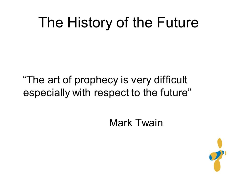 The History of the Future The art of prophecy is very difficult especially with respect to the future Mark Twain