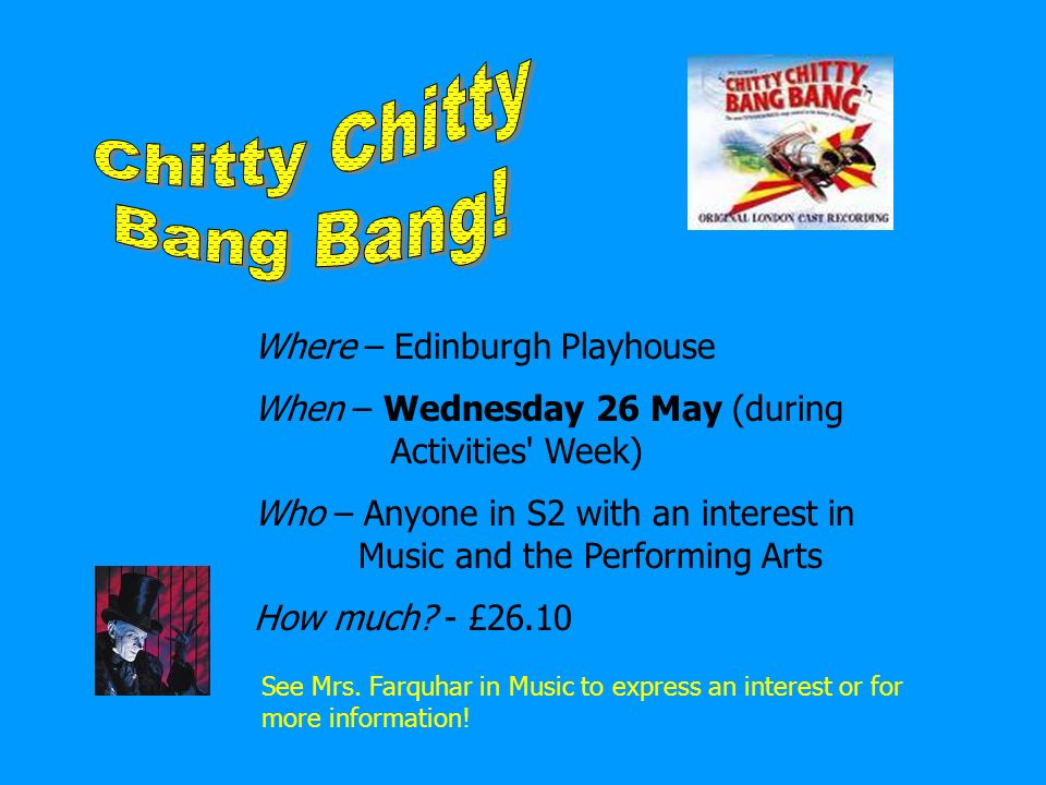 Where – Edinburgh Playhouse When – Wednesday 26 May (during Activities Week) Who – Anyone in S2 with an interest in Music and the Performing Arts How much.