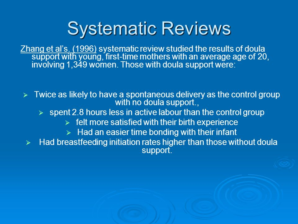 Systematic Reviews Zhang et als. (1996) systematic review studied the results of doula support with young, first-time mothers with an average age of 2