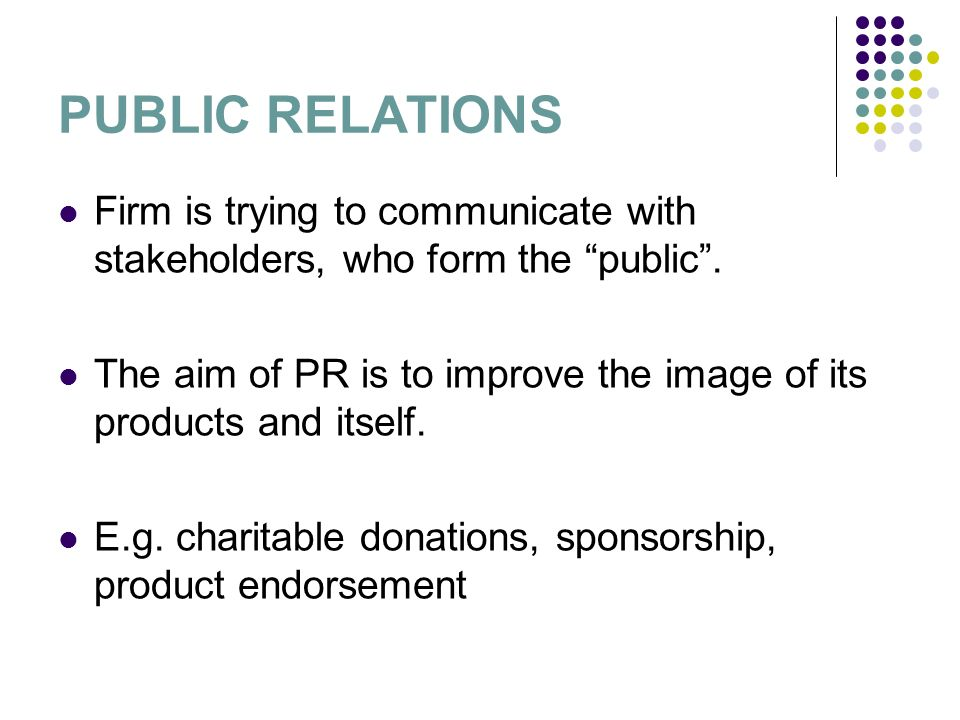 PUBLIC RELATIONS Firm is trying to communicate with stakeholders, who form the public.