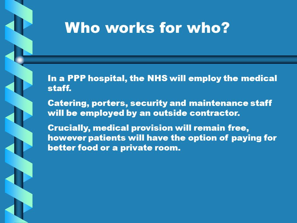 Who works for who. In a PPP hospital, the NHS will employ the medical staff.