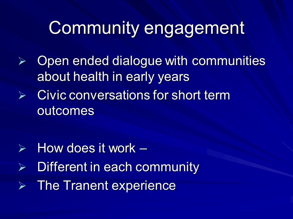 Community engagement Open ended dialogue with communities about health in early years Open ended dialogue with communities about health in early years