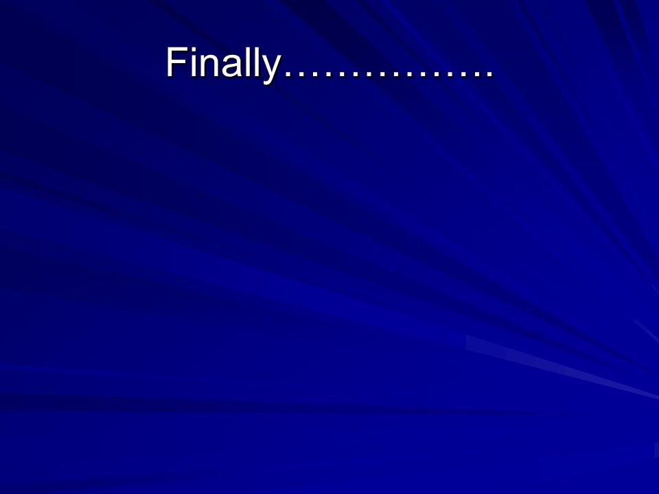 Finally…………….