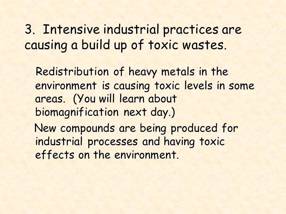 3.Intensive industrial practices are causing a build up of toxic wastes.