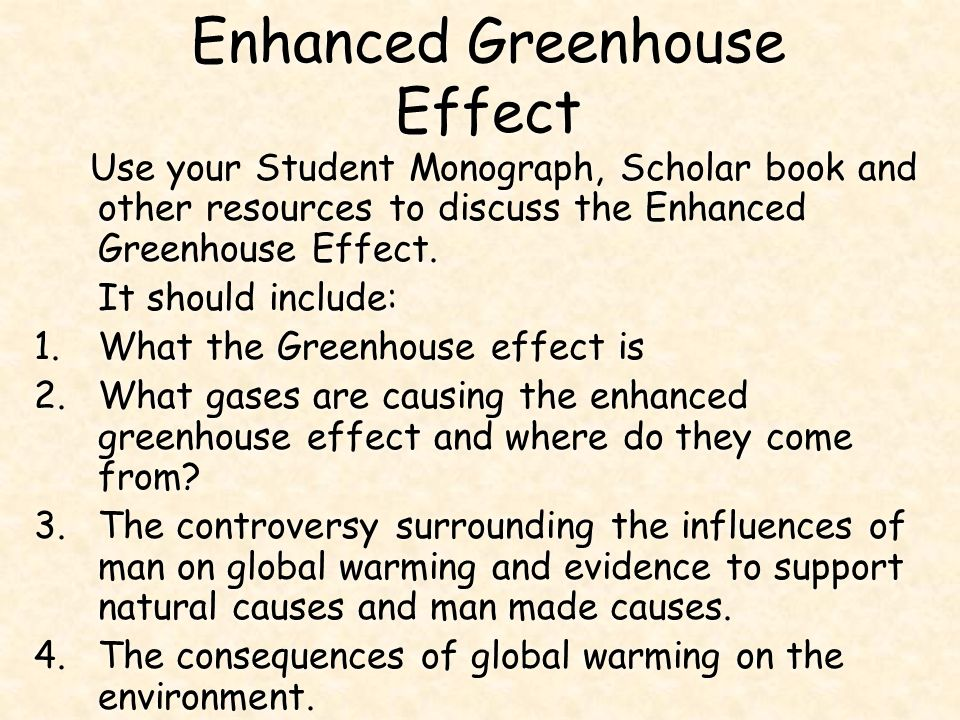 Enhanced Greenhouse Effect Use your Student Monograph, Scholar book and other resources to discuss the Enhanced Greenhouse Effect.
