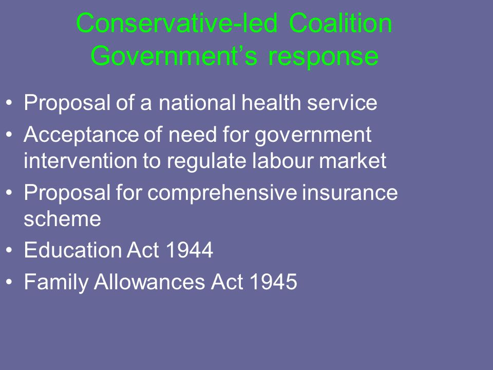 Conservative-led Coalition Governments response Proposal of a national health service Acceptance of need for government intervention to regulate labou