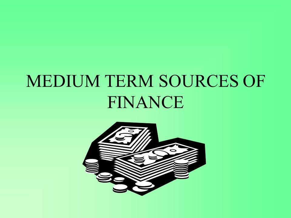 MEDIUM TERM SOURCES OF FINANCE