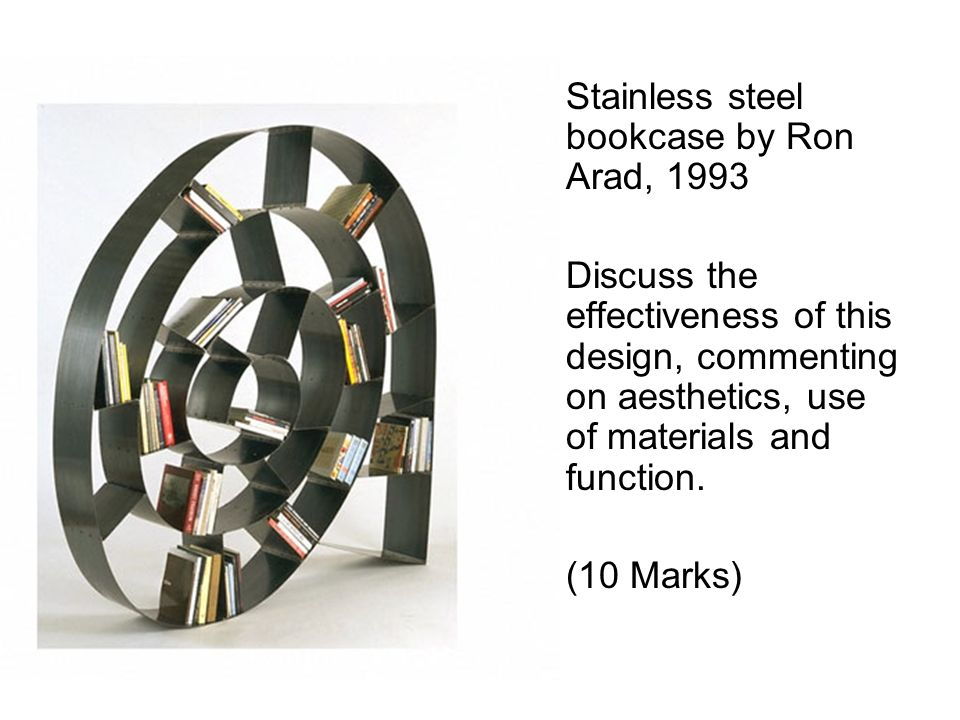 Stainless steel bookcase by Ron Arad, 1993 Discuss the effectiveness of this design, commenting on aesthetics, use of materials and function.