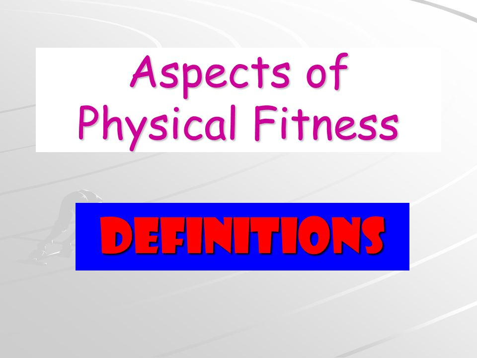 Aspects of Physical Fitness Definitions