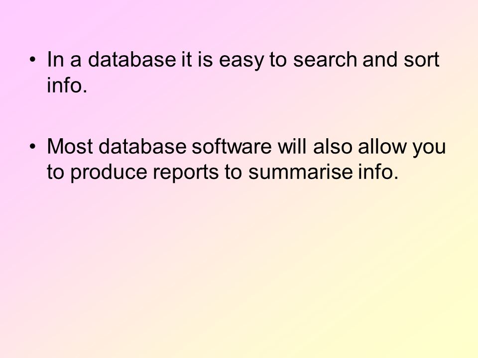 In a database it is easy to search and sort info.