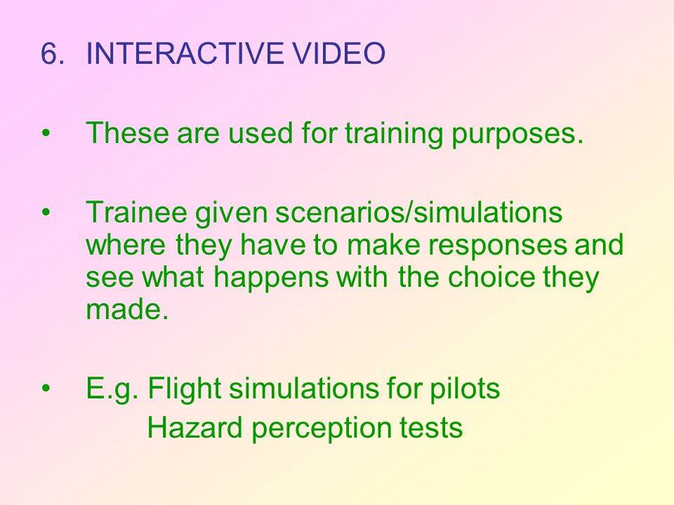6.INTERACTIVE VIDEO These are used for training purposes.