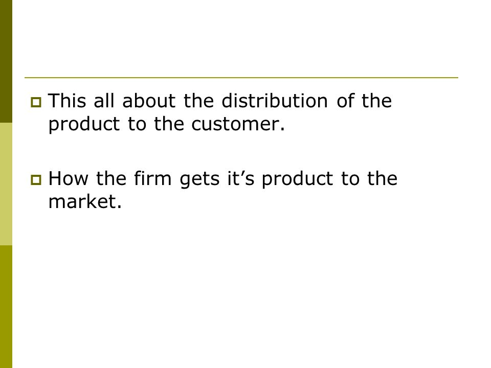 This all about the distribution of the product to the customer.