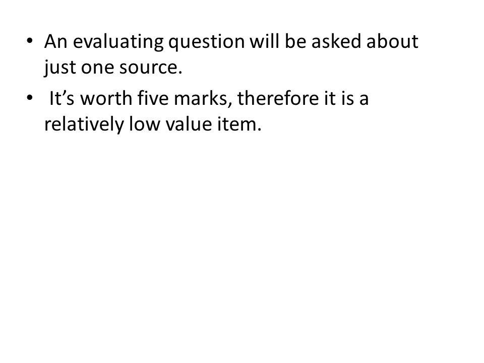 An evaluating question will be asked about just one source.