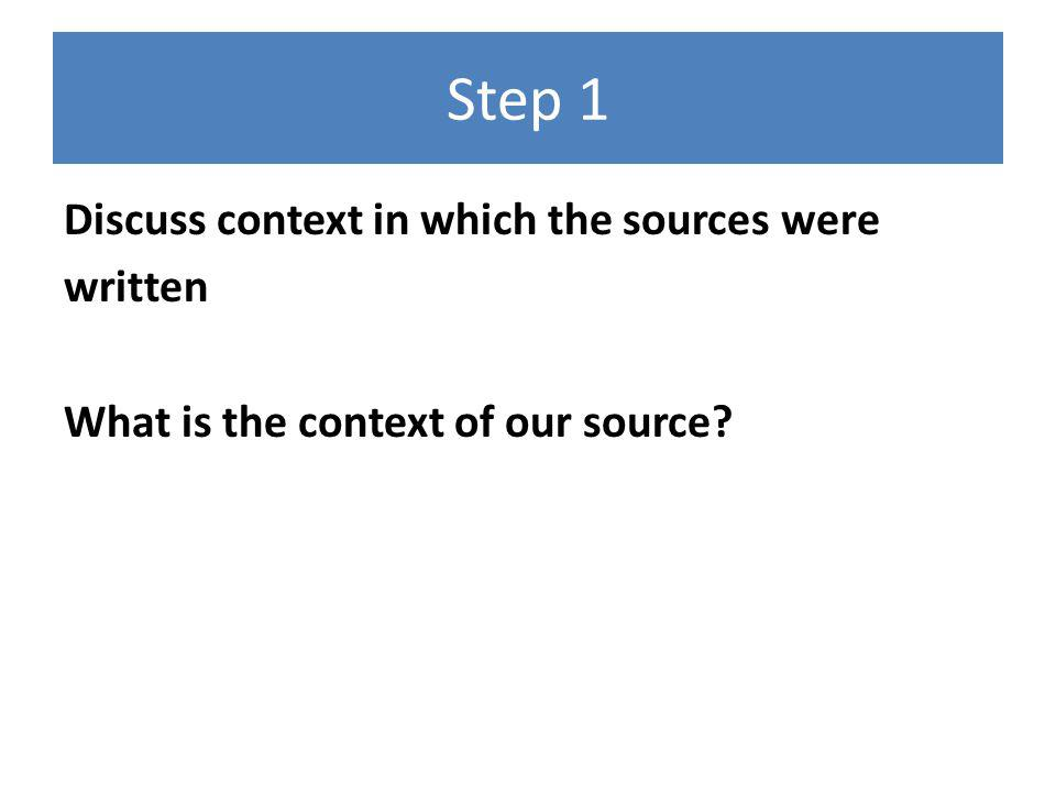 Step 1 Discuss context in which the sources were written What is the context of our source