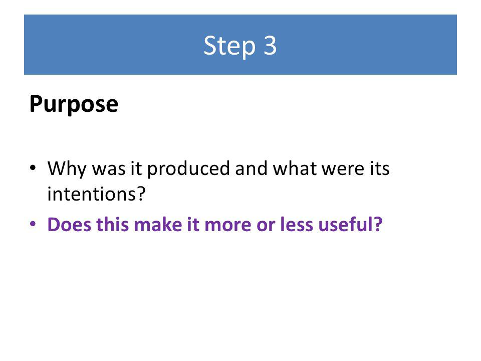 Step 3 Purpose Why was it produced and what were its intentions.